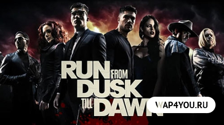 Скачать Run From Dusk Till Dawn